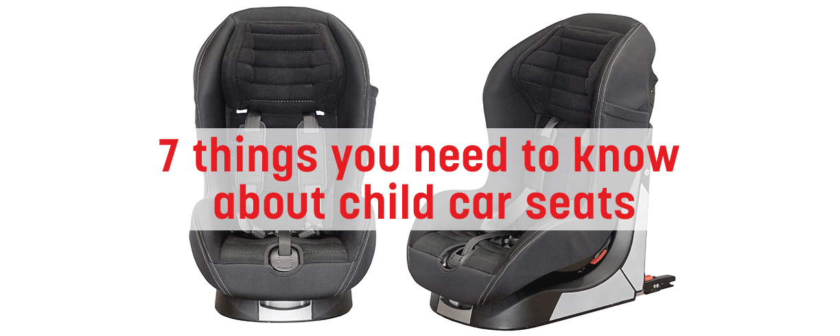 7 things you need to know about child car seats
